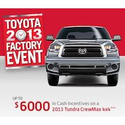 Toyota 2013 Factory Event: 0.8% Financing for up to 84 Months and up to $6000 in Cash Incentives
