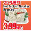 Hot Pot Fish Noodles - $3.99/lb